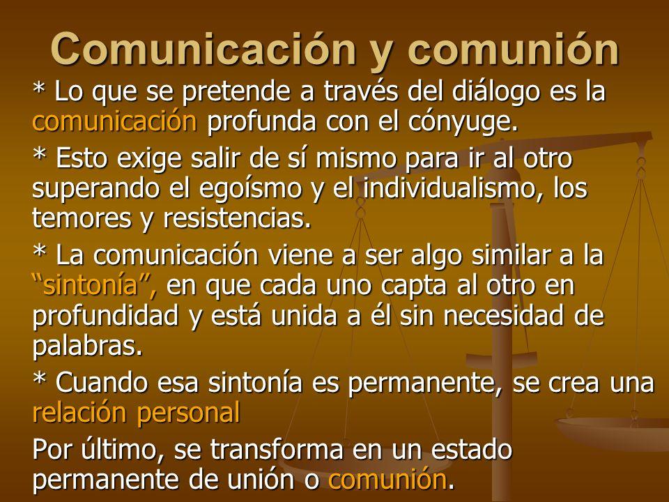 Comunicación y comunión * Lo que se pretende a través del diálogo es la comunicación profunda con el cónyuge.