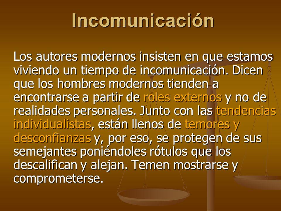 Incomunicación Los autores modernos insisten en que estamos viviendo un tiempo de incomunicación.