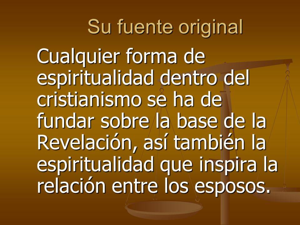 Su fuente original Cualquier forma de espiritualidad dentro del cristianismo se ha de fundar sobre la base de la Revelación, así también la espiritualidad que inspira la relación entre los esposos.