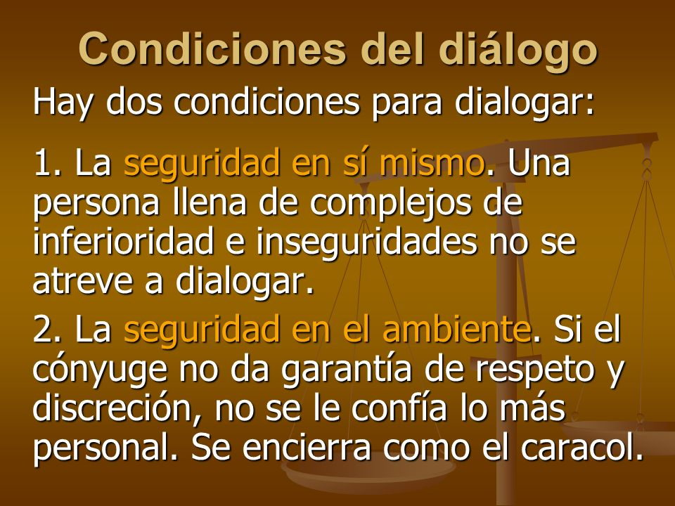 Condiciones del diálogo Hay dos condiciones para dialogar: 1.