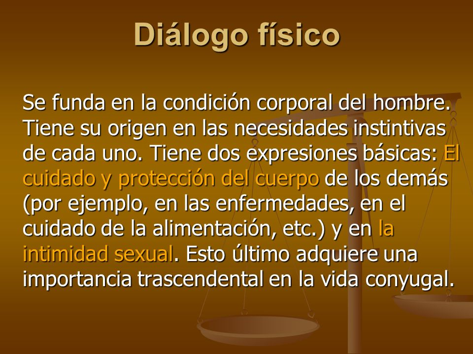 Diálogo físico Se funda en la condición corporal del hombre.