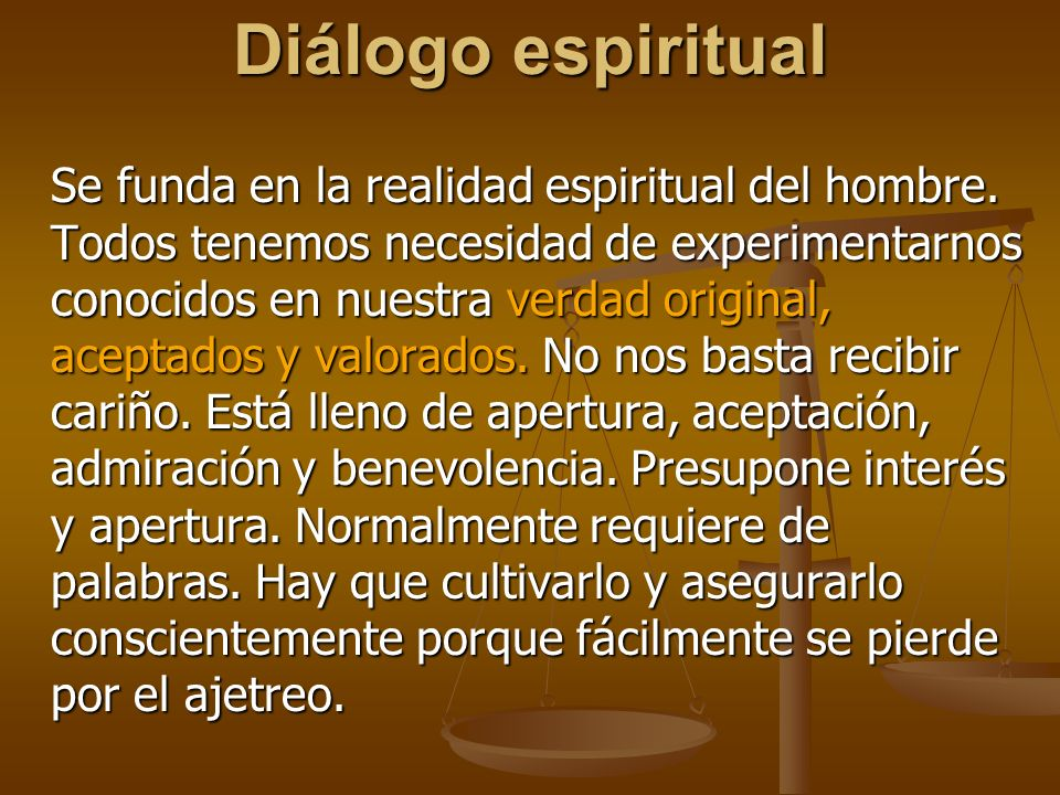 Diálogo espiritual Se funda en la realidad espiritual del hombre.