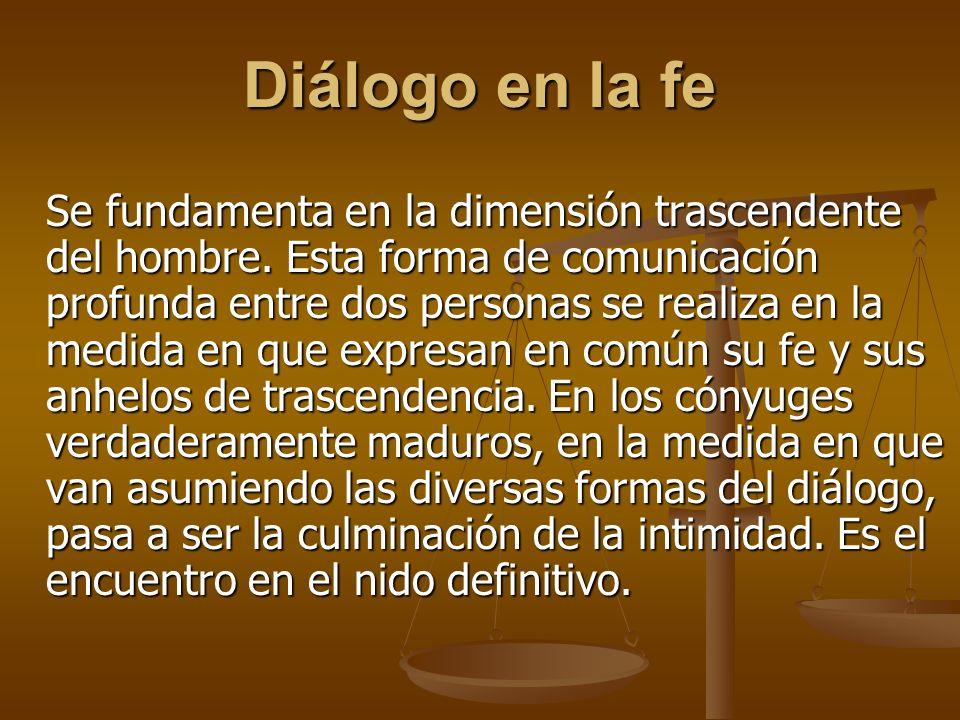 Diálogo en la fe Se fundamenta en la dimensión trascendente del hombre.