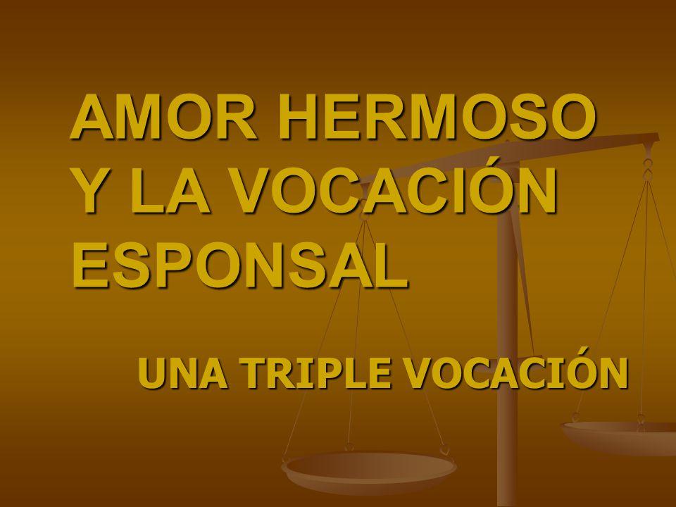 AMOR HERMOSO Y LA VOCACIÓN ESPONSAL UNA TRIPLE VOCACIÓN