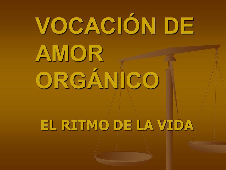 VOCACIÓN DE AMOR ORGÁNICO EL RITMO DE LA VIDA