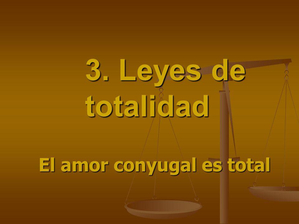 3. Leyes de totalidad El amor conyugal es total