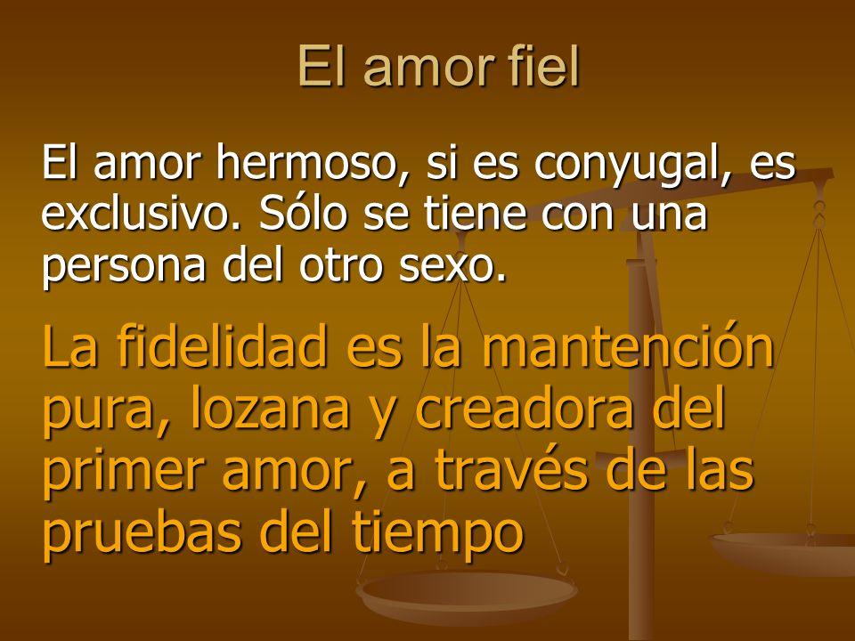 El amor fiel El amor hermoso, si es conyugal, es exclusivo.