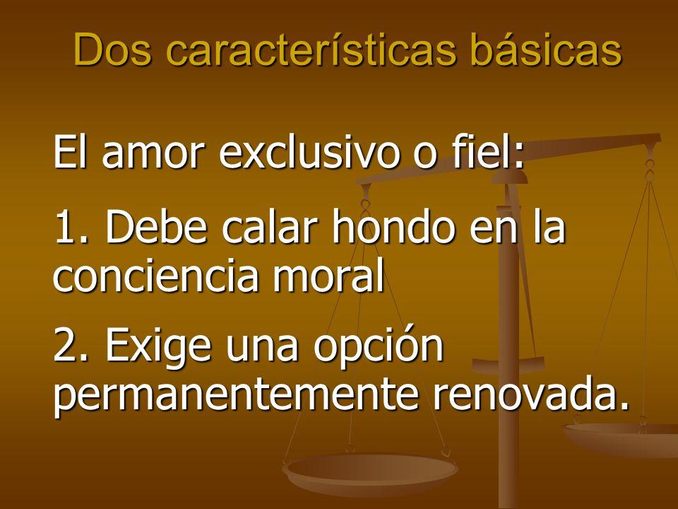 Dos características básicas El amor exclusivo o fiel: 1.