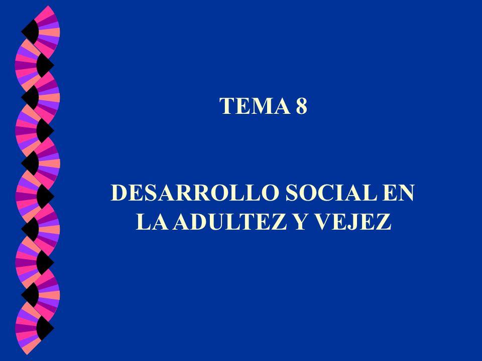 TEMA 8 DESARROLLO SOCIAL EN LA ADULTEZ Y VEJEZ