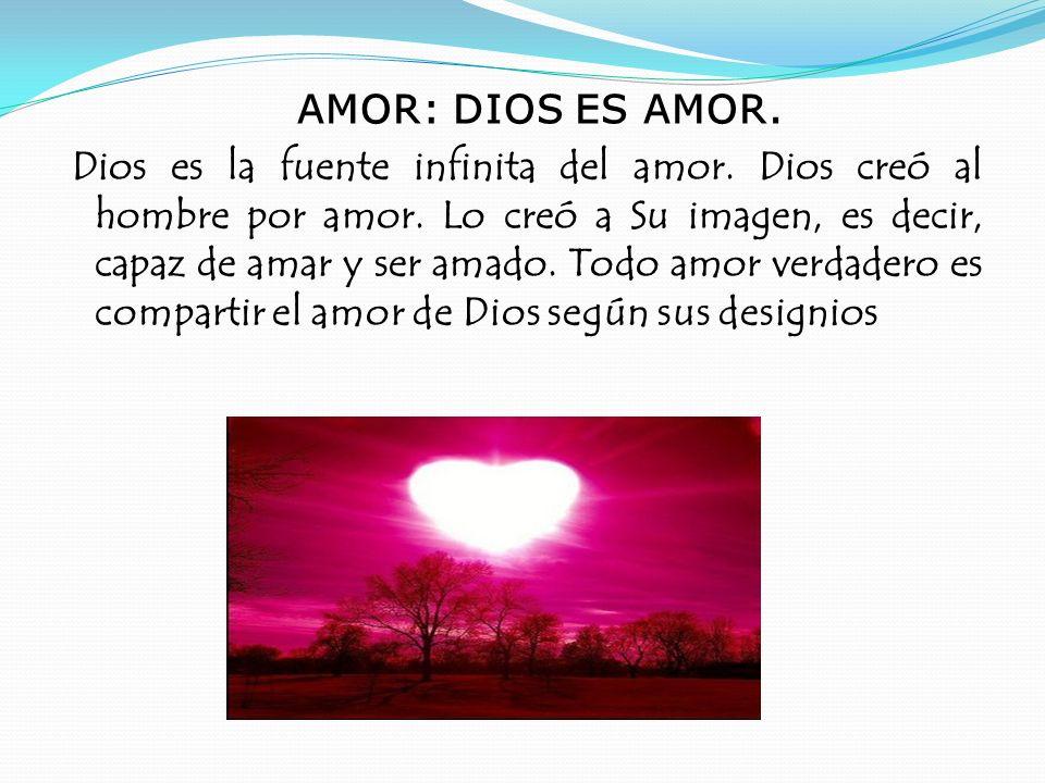AMOR: DIOS ES AMOR.Dios es la fuente infinita del amor.