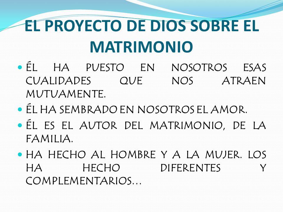 EL PROYECTO DE DIOS SOBRE EL MATRIMONIO ÉL HA PUESTO EN NOSOTROS ESAS CUALIDADES QUE NOS ATRAEN MUTUAMENTE.