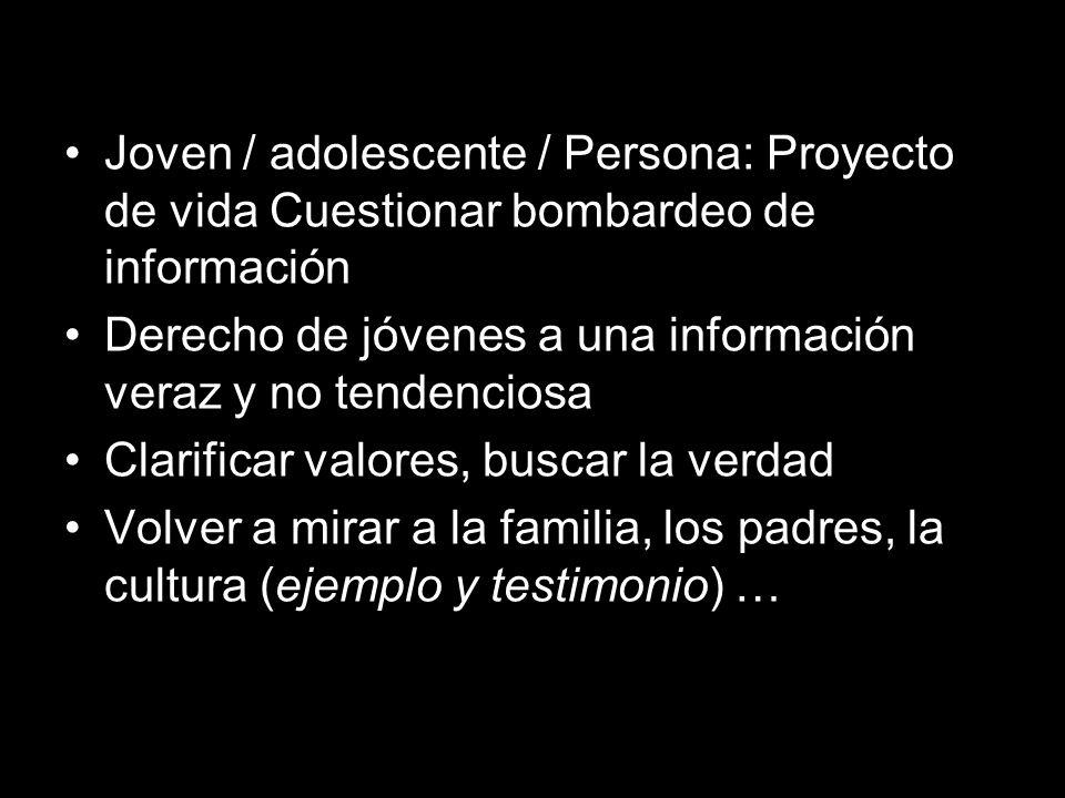 Joven / adolescente / Persona: Proyecto de vida Cuestionar bombardeo de información Derecho de jóvenes a una información veraz y no tendenciosa Clarif