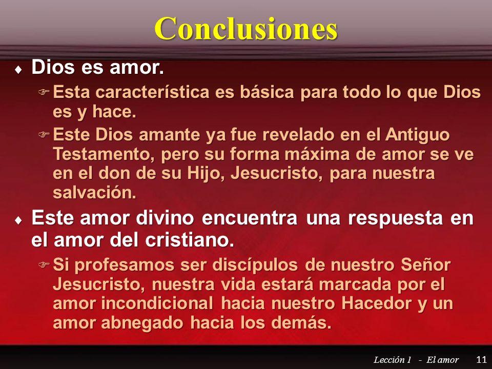 Conclusiones Dios es amor. Dios es amor. Esta característica es básica para todo lo que Dios es y hace. Esta característica es básica para todo lo que