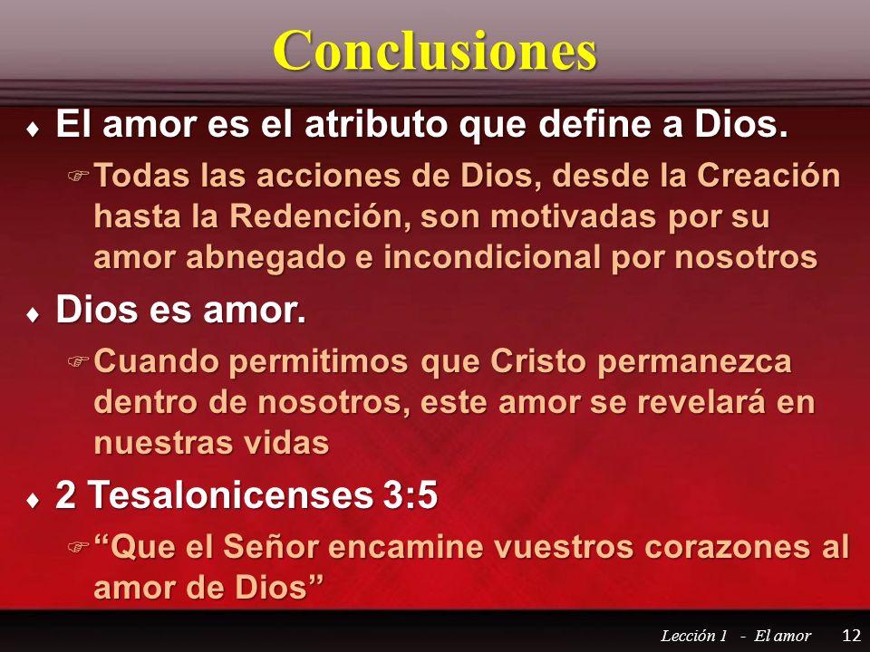 Conclusiones El amor es el atributo que define a Dios. El amor es el atributo que define a Dios. Todas las acciones de Dios, desde la Creación hasta l