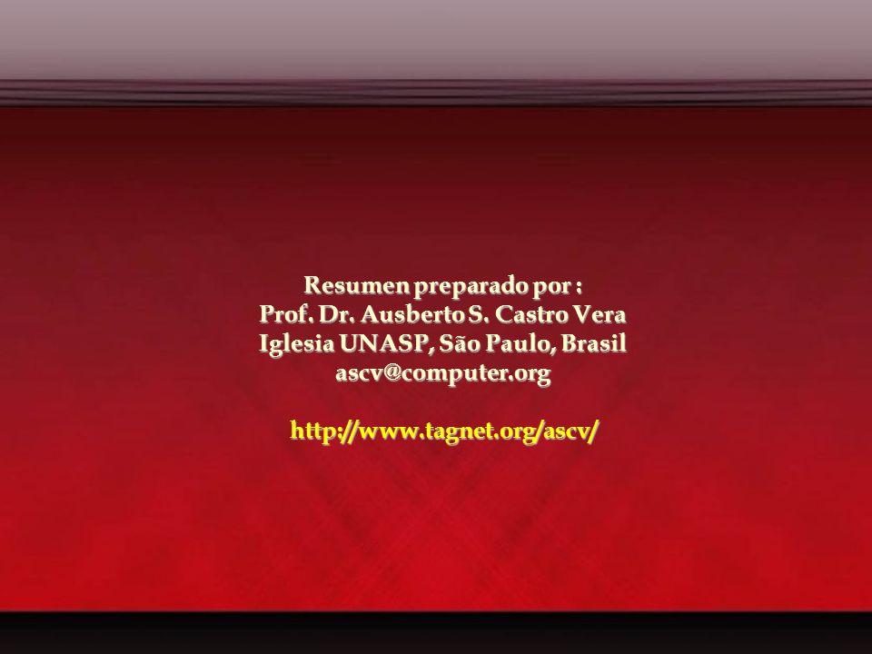 Resumen preparado por : Prof. Dr. Ausberto S. Castro Vera Iglesia UNASP, São Paulo, Brasil ascv@computer.orghttp://www.tagnet.org/ascv/