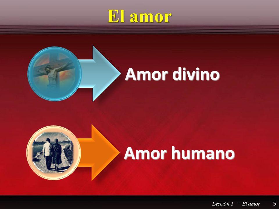 El amor Lección 1 - El amor 5 Amor divino Amor humano