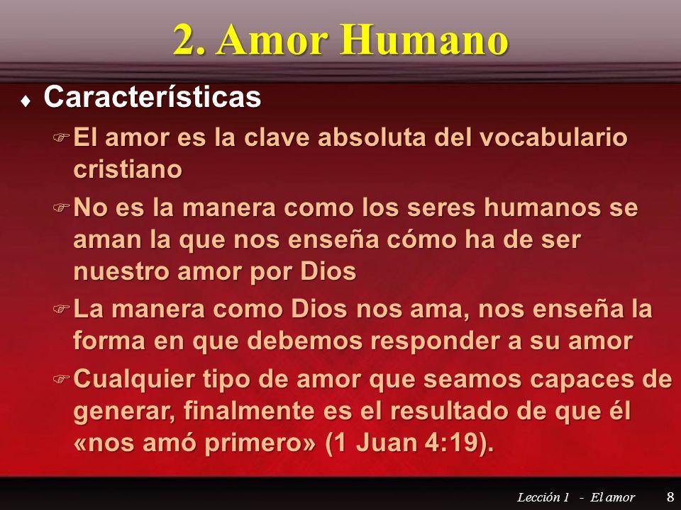 2. Amor Humano Características Características El amor es la clave absoluta del vocabulario cristiano El amor es la clave absoluta del vocabulario cri