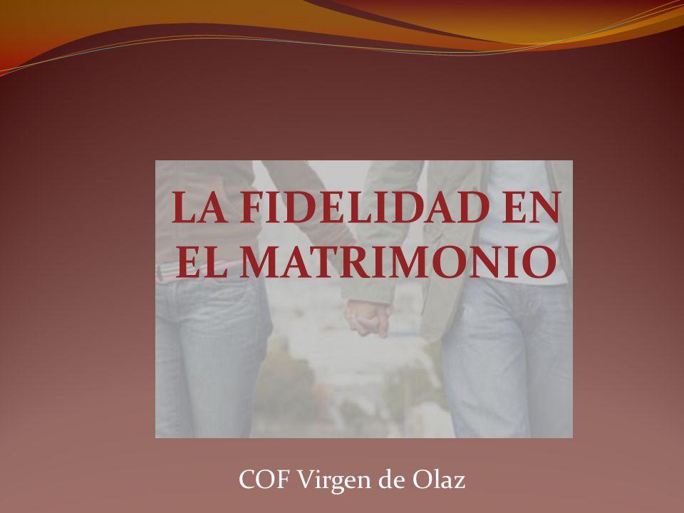 LA FIDELIDAD EN EL MATRIMONIO COF Virgen de Olaz