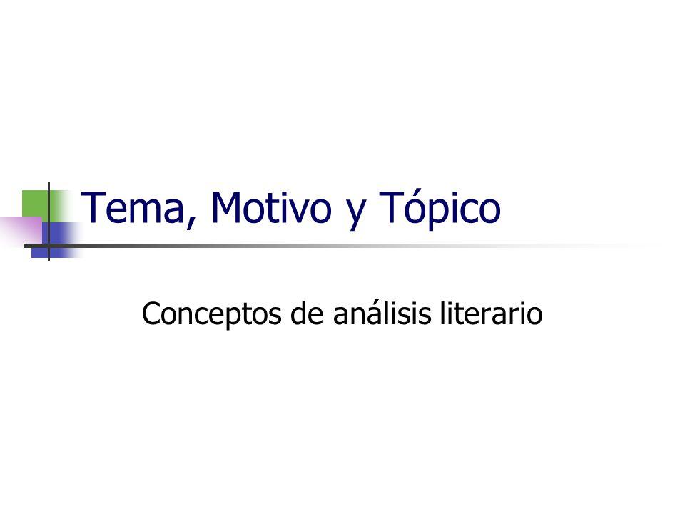 Tema, Motivo y Tópico Conceptos de análisis literario
