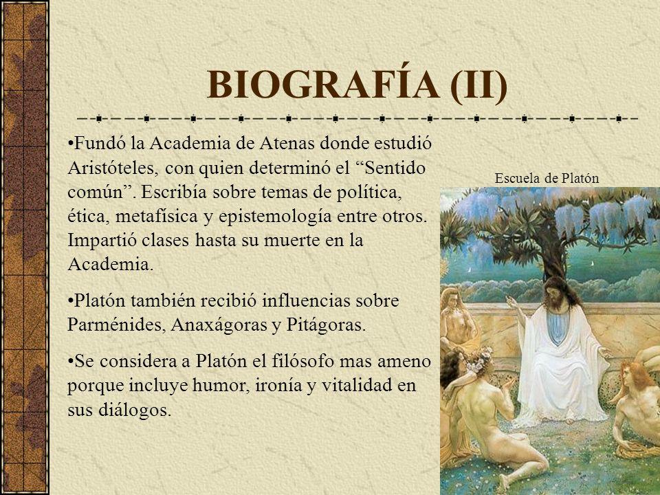 BIOGRAFÍA (II) Fundó la Academia de Atenas donde estudió Aristóteles, con quien determinó el Sentido común. Escribía sobre temas de política, ética, m