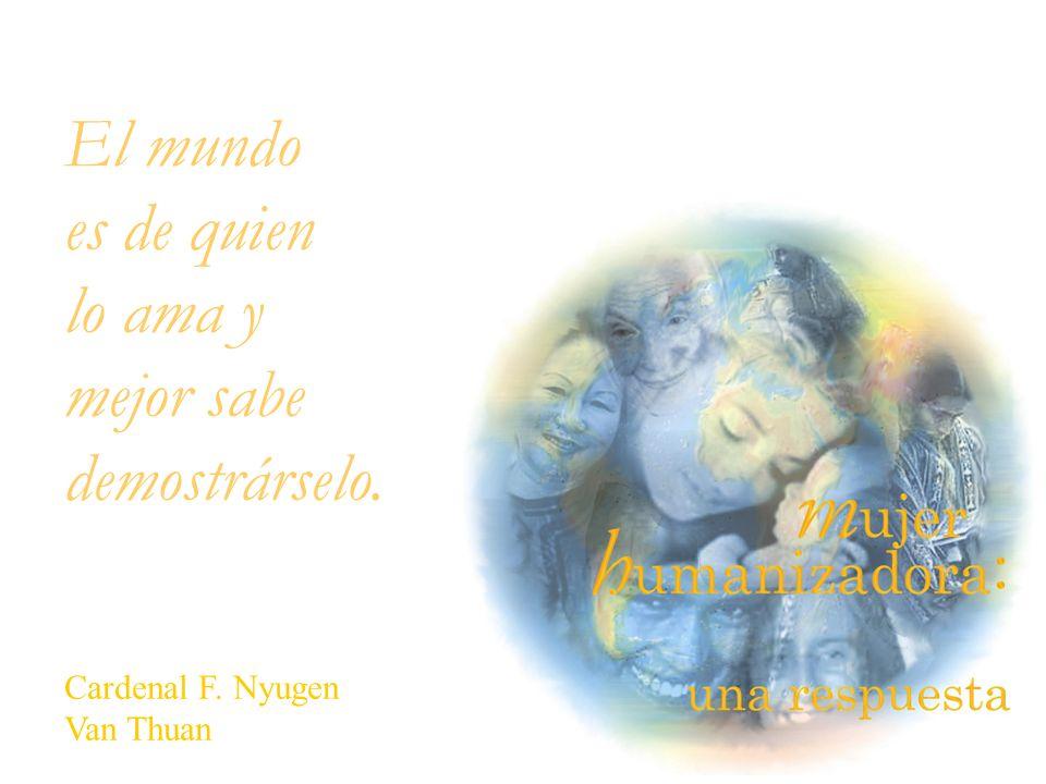 El mundo es de quien lo ama y mejor sabe demostrárselo. Cardenal F. Nyugen Van Thuan