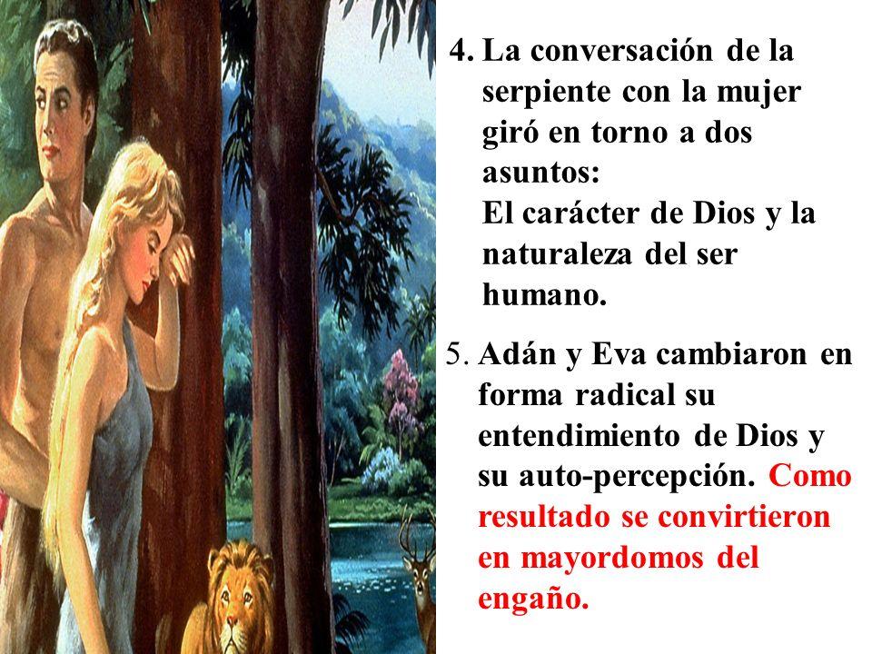 5.Adán y Eva cambiaron en forma radical su entendimiento de Dios y su auto-percepción. Como resultado se convirtieron en mayordomos del engaño. 4.La c