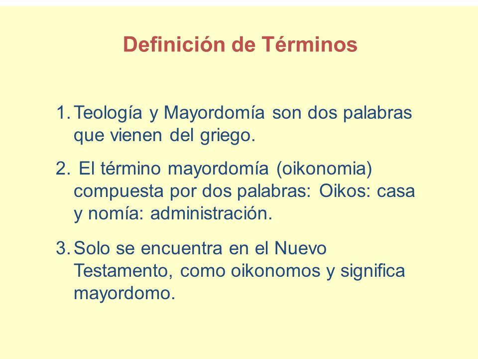 1.Teología y Mayordomía son dos palabras que vienen del griego. 2. El término mayordomía (oikonomia) compuesta por dos palabras: Oikos: casa y nomía: