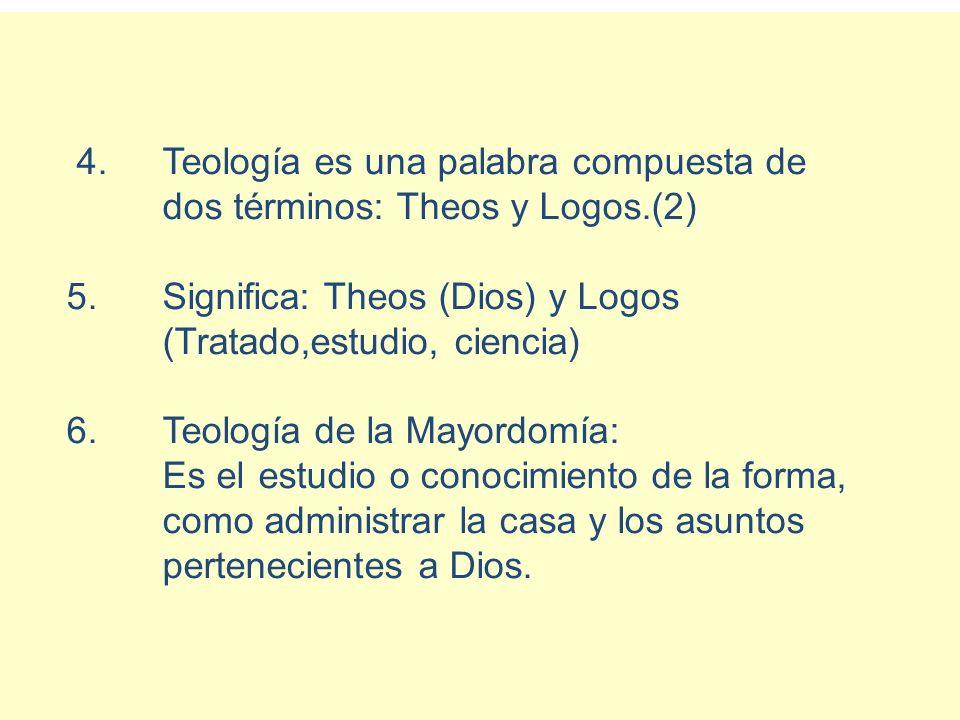 4.Teología es una palabra compuesta de dos términos: Theos y Logos.(2) 5.Significa: Theos (Dios) y Logos (Tratado,estudio, ciencia) 6.Teología de la M