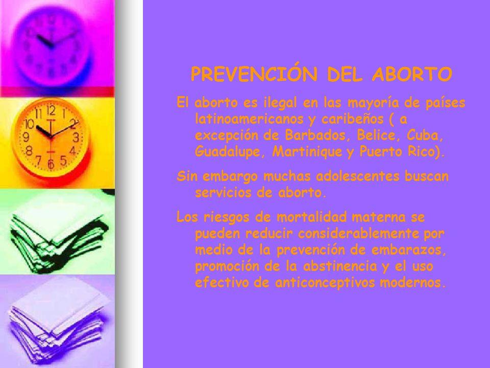 PREVENCIÓN DEL ABORTO El aborto es ilegal en las mayoría de países latinoamericanos y caribeños ( a excepción de Barbados, Belice, Cuba, Guadalupe, Ma