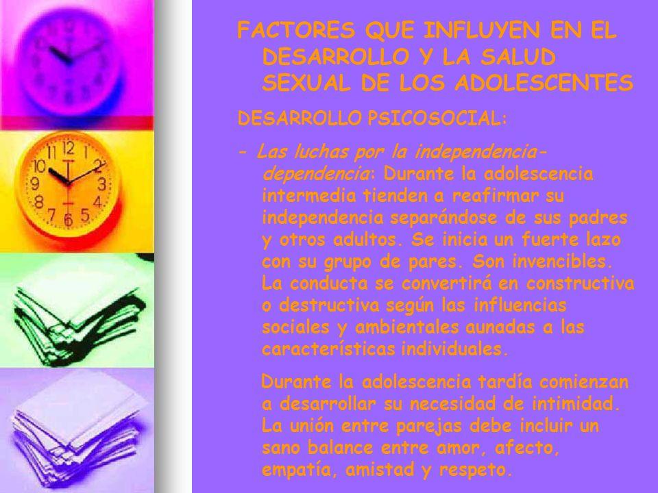 FACTORES QUE INFLUYEN EN EL DESARROLLO Y LA SALUD SEXUAL DE LOS ADOLESCENTES DESARROLLO PSICOSOCIAL: - Las luchas por la independencia- dependencia: D