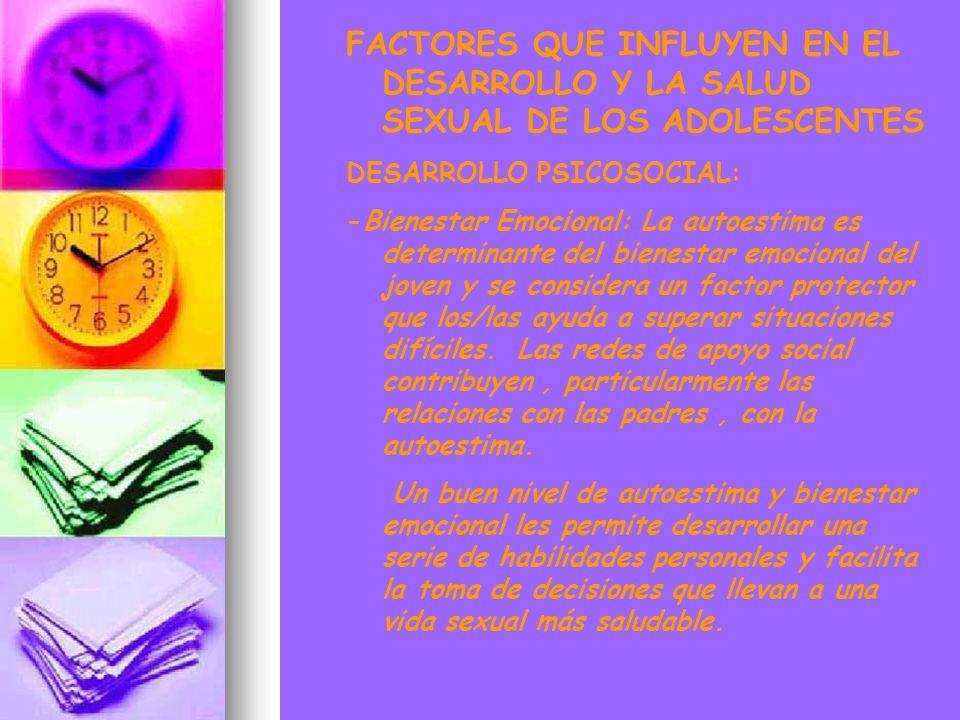 FACTORES QUE INFLUYEN EN EL DESARROLLO Y LA SALUD SEXUAL DE LOS ADOLESCENTES DESARROLLO PSICOSOCIAL: -Bienestar Emocional: La autoestima es determinan