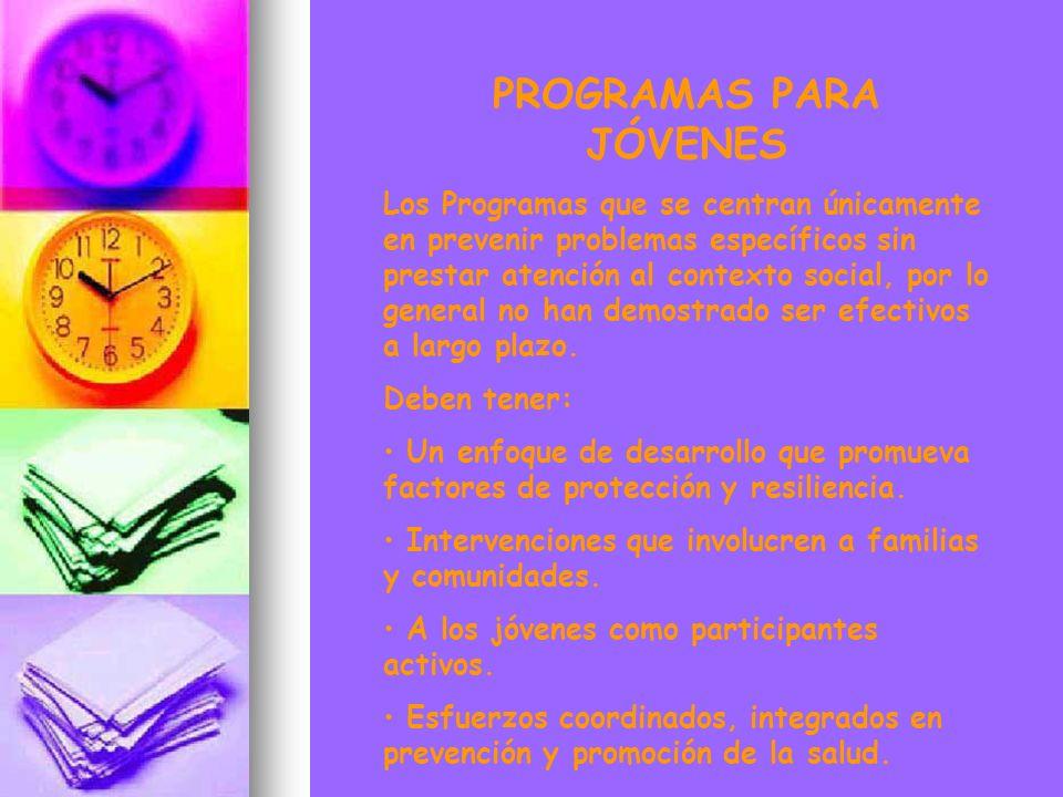 PROGRAMAS PARA JÓVENES Los Programas que se centran únicamente en prevenir problemas específicos sin prestar atención al contexto social, por lo gener