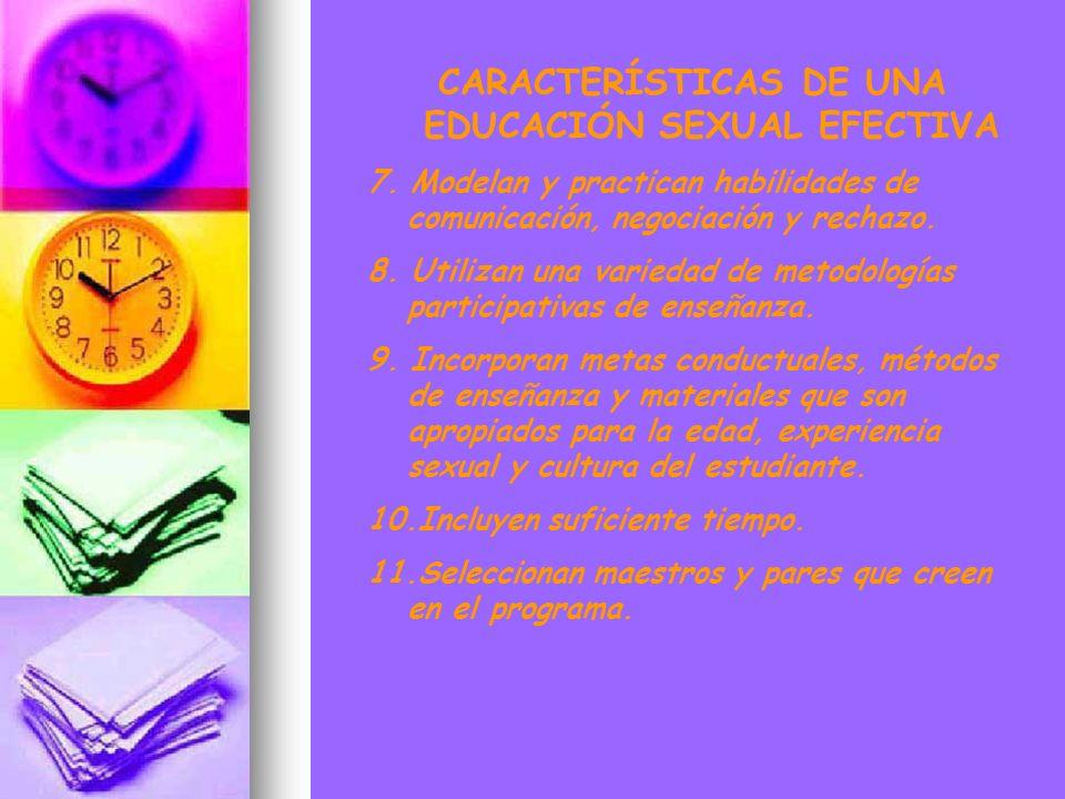CARACTERÍSTICAS DE UNA EDUCACIÓN SEXUAL EFECTIVA 7. Modelan y practican habilidades de comunicación, negociación y rechazo. 8. Utilizan una variedad d