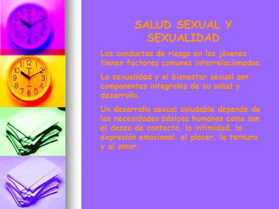 SALUD SEXUAL Y SEXUALIDAD Las conductas de riesgo en los jóvenes tienen factores comunes interrelacionados. La sexualidad y el bienestar sexual son co