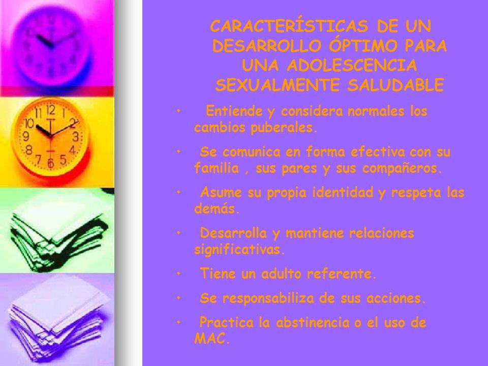 CARACTERÍSTICAS DE UN DESARROLLO ÓPTIMO PARA UNA ADOLESCENCIA SEXUALMENTE SALUDABLE Entiende y considera normales los cambios puberales. Se comunica e