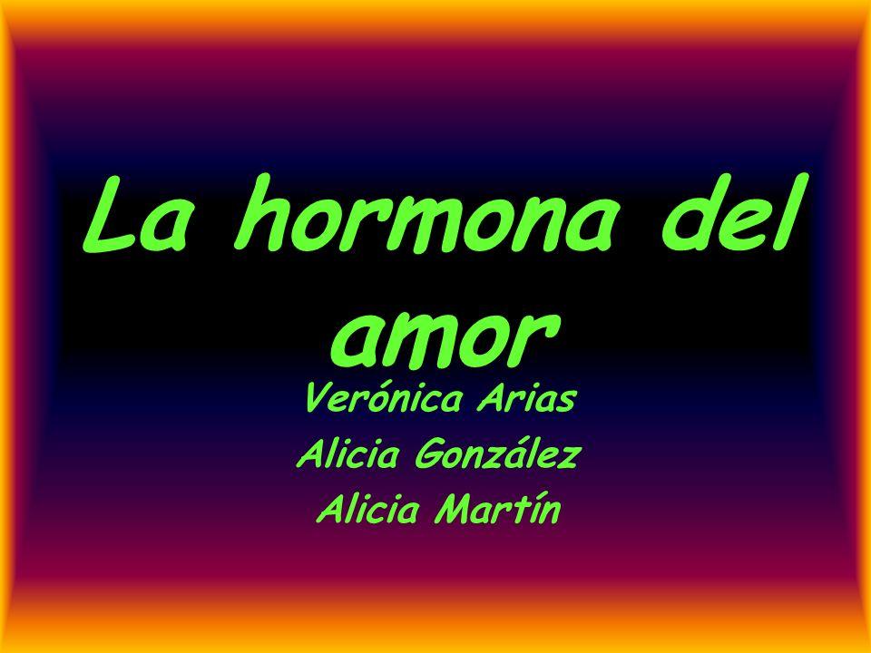 La hormona del amor Verónica Arias Alicia González Alicia Martín