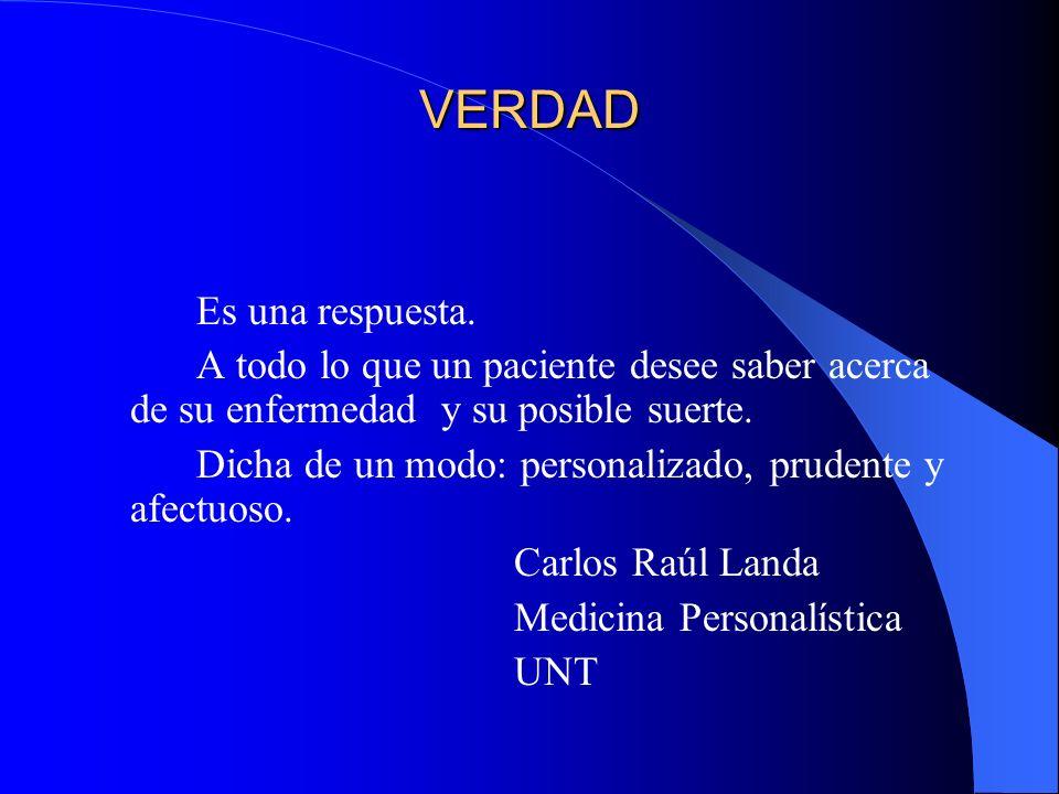 VERDAD Es una respuesta. A todo lo que un paciente desee saber acerca de su enfermedad y su posible suerte. Dicha de un modo: personalizado, prudente