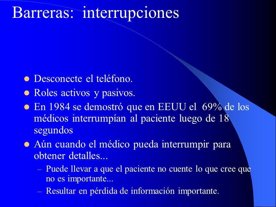Desconecte el teléfono. Roles activos y pasivos. En 1984 se demostró que en EEUU el 69% de los médicos interrumpían al paciente luego de 18 segundos A
