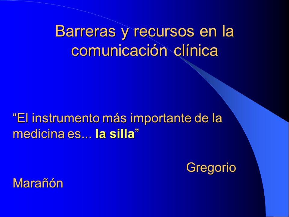Barreras y recursos en la comunicación clínica El instrumento más importante de la medicina es... la silla Gregorio Marañón