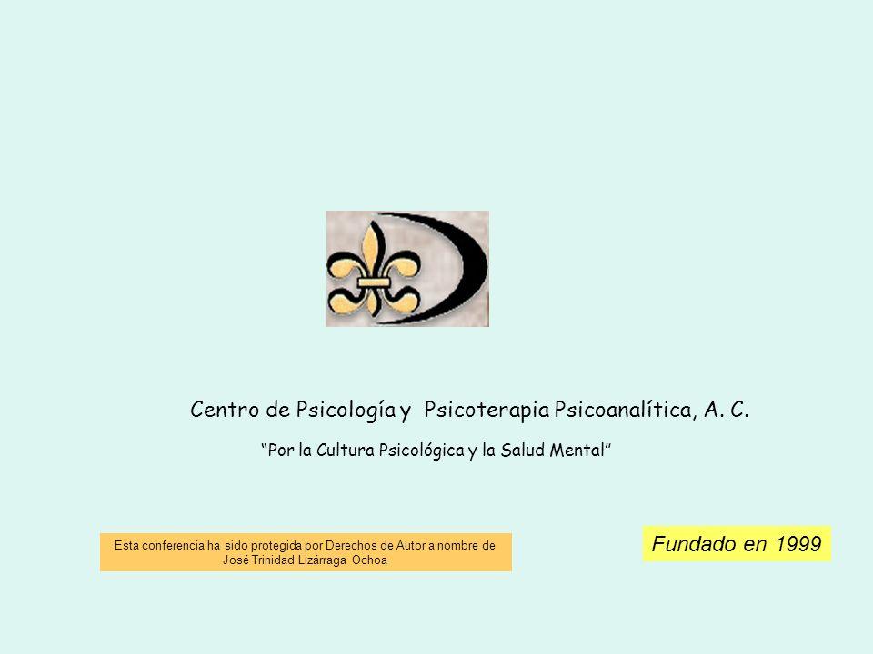 Centro de Psicología y Psicoterapia Psicoanalítica, A. C. Por la Cultura Psicológica y la Salud Mental Fundado en 1999 Esta conferencia ha sido proteg