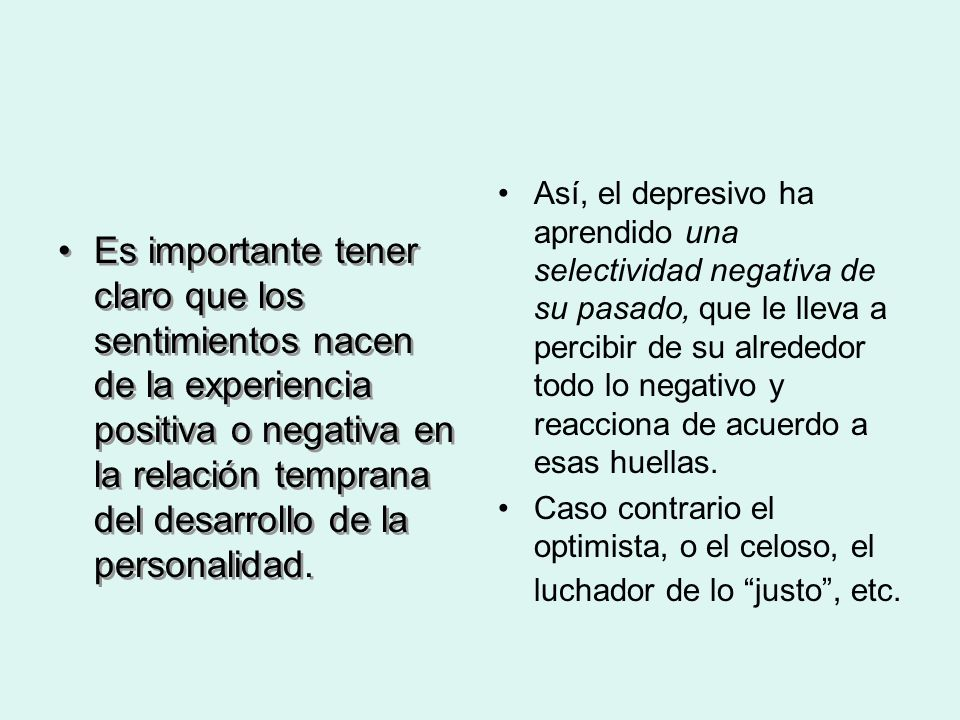 Es importante tener claro que los sentimientos nacen de la experiencia positiva o negativa en la relación temprana del desarrollo de la personalidad.