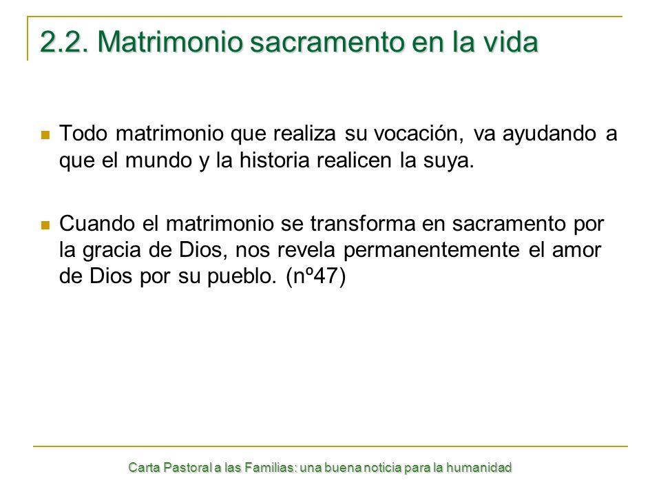 Carta Pastoral a las Familias: una buena noticia para la humanidad 2.2. Matrimonio sacramento en la vida Todo matrimonio que realiza su vocación, va a