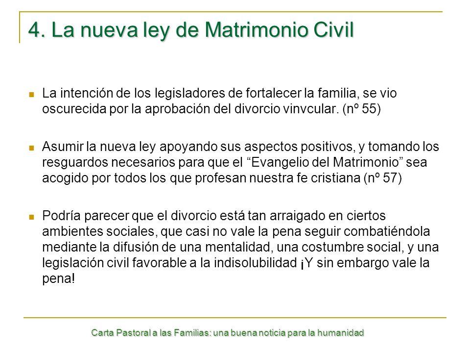 Carta Pastoral a las Familias: una buena noticia para la humanidad 4. La nueva ley de Matrimonio Civil La intención de los legisladores de fortalecer