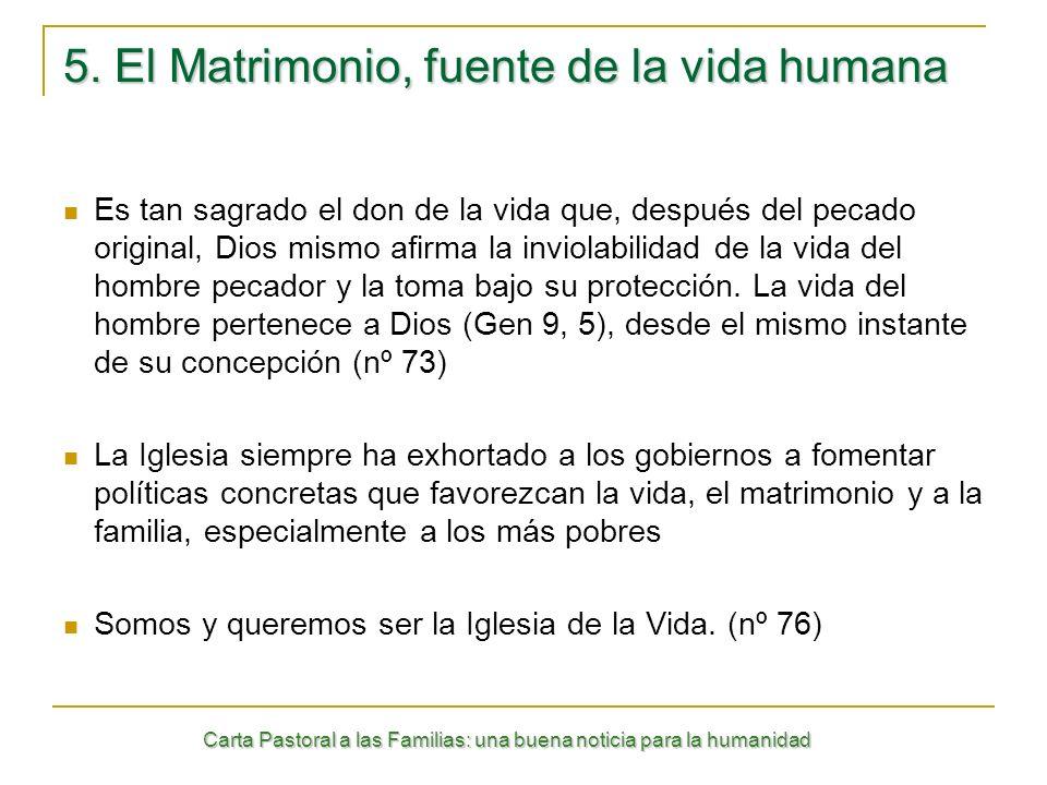 Carta Pastoral a las Familias: una buena noticia para la humanidad 5. El Matrimonio, fuente de la vida humana Es tan sagrado el don de la vida que, de