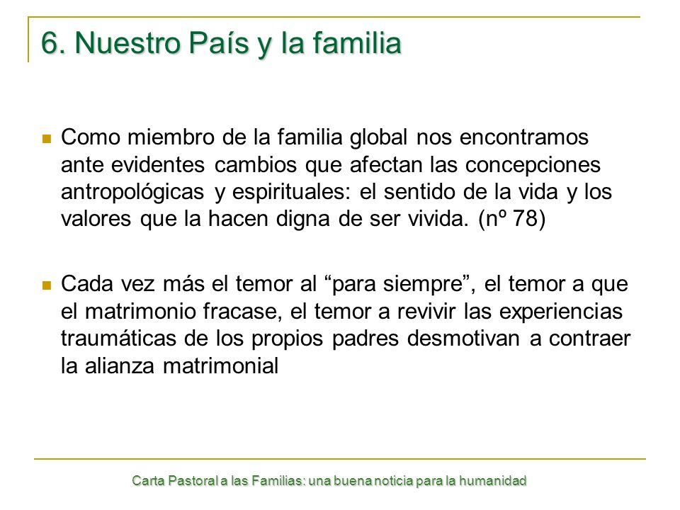 Carta Pastoral a las Familias: una buena noticia para la humanidad 6. Nuestro País y la familia Como miembro de la familia global nos encontramos ante