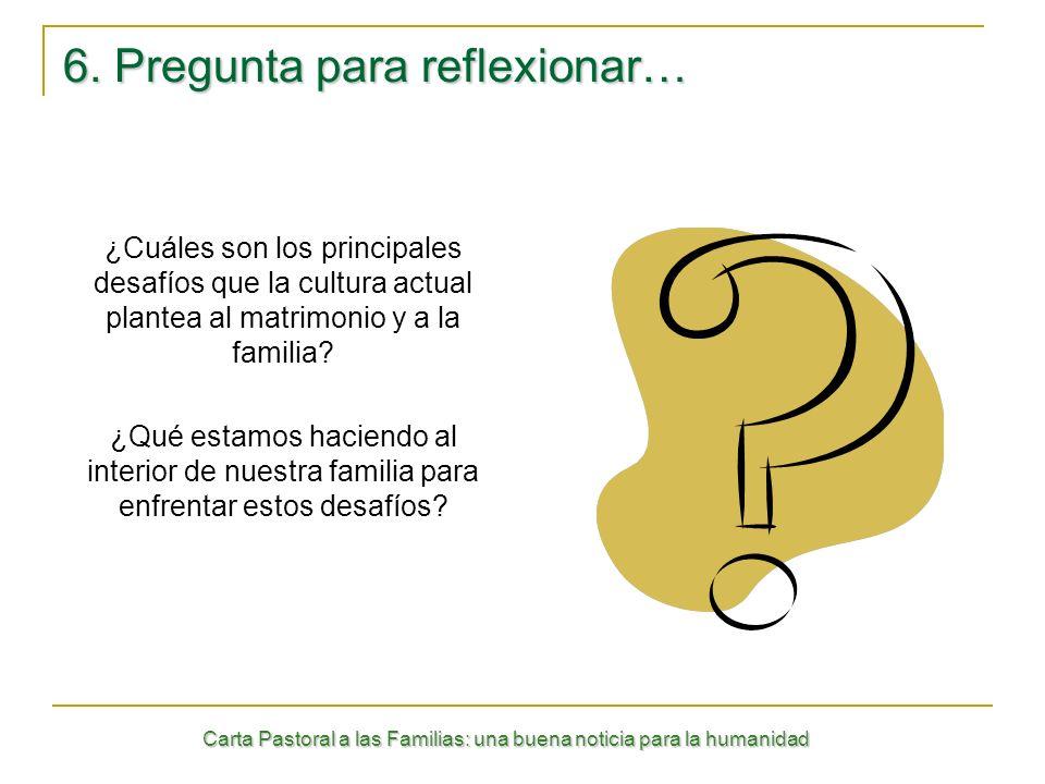 Carta Pastoral a las Familias: una buena noticia para la humanidad 6. Pregunta para reflexionar… ¿Cuáles son los principales desafíos que la cultura a