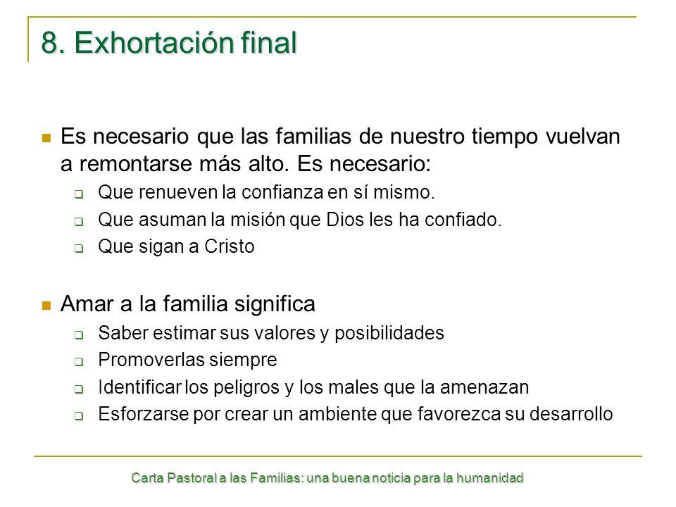 Carta Pastoral a las Familias: una buena noticia para la humanidad 8. Exhortación final Es necesario que las familias de nuestro tiempo vuelvan a remo
