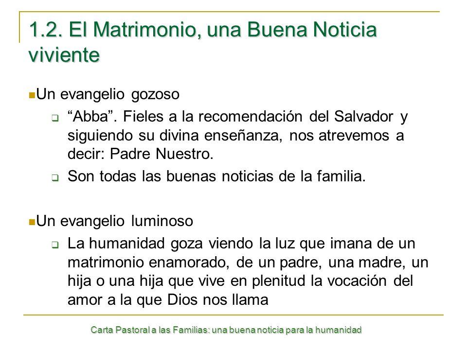 Carta Pastoral a las Familias: una buena noticia para la humanidad 1.2. El Matrimonio, una Buena Noticia viviente Un evangelio gozoso Abba. Fieles a l
