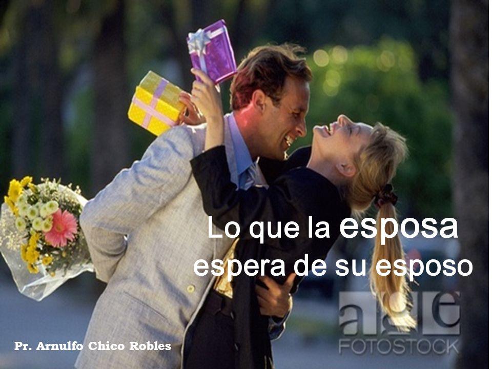 Lo que la esposa espera de su esposo Pr. Arnulfo Chico Robles