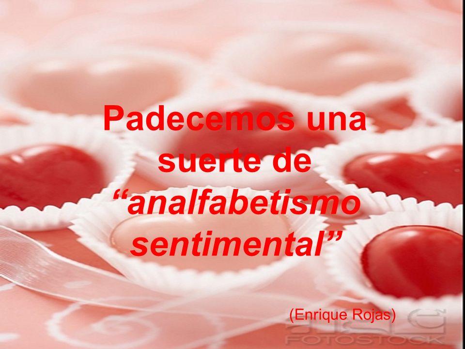 Padecemos una suerte de analfabetismo sentimental (Enrique Rojas)